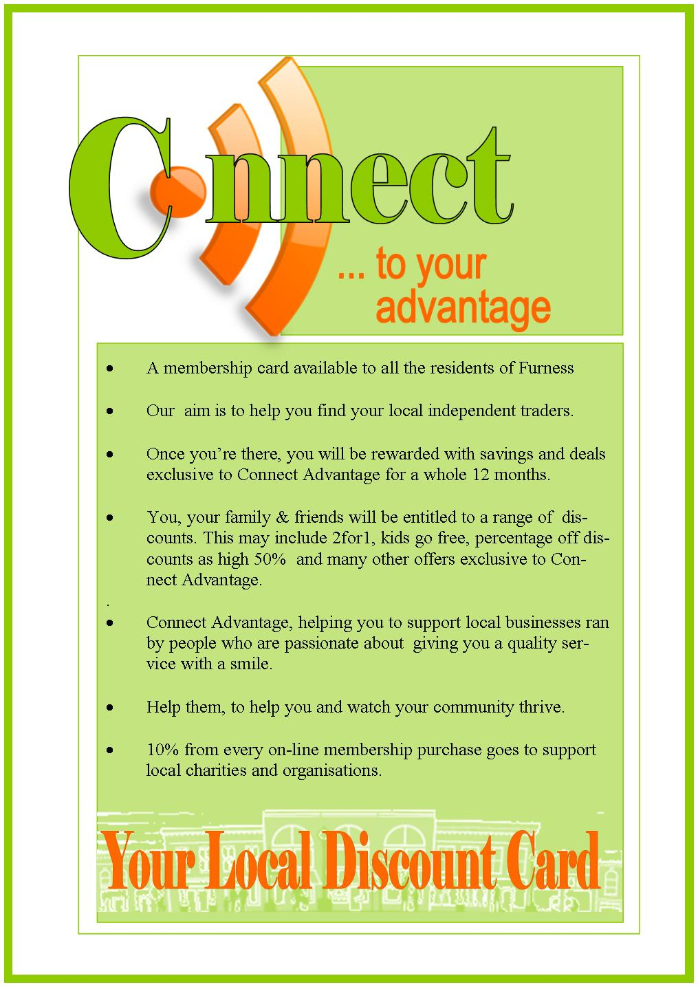2013 sees the launch of the Connect Advantage Card  Offering you exclusive offers, discounts and deals at local Attractions, Bars, Restaurants, Shops & Services.  Consciously choosing to support local businesses ensures Furness's valuable resources will be part of its future.